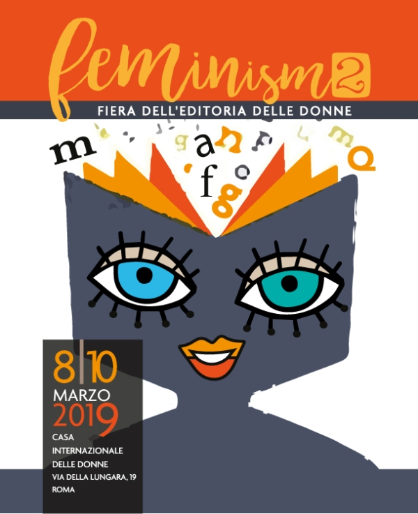 Feminism 2: a Roma la fiera dell'editoria delle donne dall'8 al 10 marzo 2019